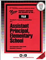 Assistant Principal: Elementary School (Teachers License Examination Series)