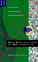 New Applications of Mathematics: An Institute of Mathematics and Its Applications Study (Penguin Press Science S.)