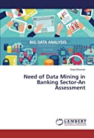 Need of Data Mining in Banking Sector-An Assessment