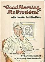 Good Morning, Mr President: A Story About Carl Sandburg (Creative Minds)