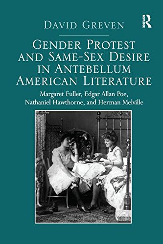 Gender Protest and Same-Sex Desire in Antebellum American Literature: Margaret Fuller, Edgar Allan Poe, Nathaniel Hawthorne, and Herman Melville