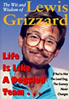 The Wit and Wisdom of Lewis Grizzard: Life Is Like a Dogsled Team...