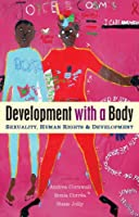 Development with a Body: Sexuality, Human Rights, and Development