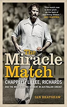The Miracle Match: Chappell, Lillee, Richards and the most electric moment in Australian Cricket by [Brayshaw, Ian]