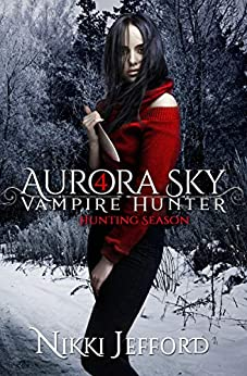 Hunting Season: A Paranormal Vampire Romance Mystery (Aurora Sky: Vampire Hunter Book 4) by [Jefford, Nikki]