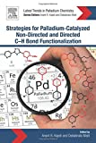 Strategies for Palladium-Catalyzed Non-Directed and Directed C-H Bond Functionalization (Latest Trends in Palladium Chemistry)