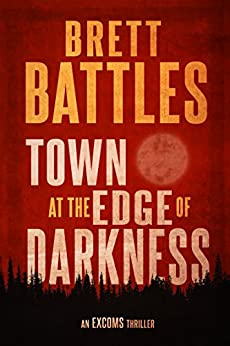 Town at the Edge of Darkness (An Excoms Thriller Book 2) by [Battles, Brett]