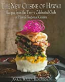 The New Cuisine of Hawaii: Recipes: from the Twelve Celebrated Chefs of Hawaiian Regional Cuisine
