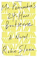 Mr. Penumbra's 24-Hour Bookstore: A Novel by Robin Sloan(2012-10-02)