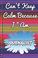 Can't Keep Calm Because I Am A Journalist: notebook for a person that helps to build houses using bricks.