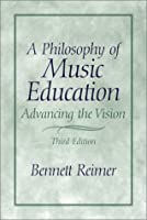 Philosophy of Music Education, A: Advancing the Vision