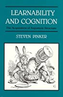 Learnability and Cognition: The Acquisition of Argument Structure (Learning, Development, and Conceptual Change)