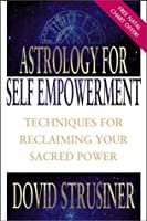 Astrology for Self-Empowerment: Techniques for Reclaiming Your Sacred Power