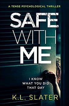 Safe With Me: A tense psychological thriller by [Slater, K.L.]