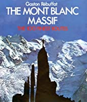 The Mont Blanc Massif: The 100 Finest Routes
