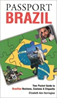 Passport Brazil: Your Pocket Guide to Brazilian Business, Customs & Etiquette (Passport to the World)