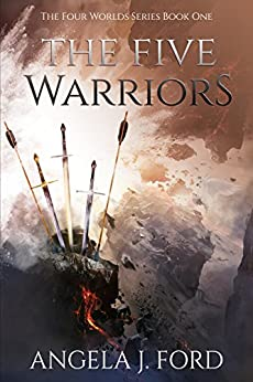 The Five Warriors: A Sword & Sorcery Epic Fantasy (The Four Worlds Series Book 1) by [Ford, Angela J.]
