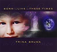 Born to Live in These Times by Trina Brunk (2013-05-04)