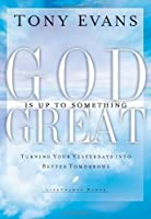 God Is Up to Something Great: Turning Your Yesterdays into Better Tomorrows (LifeChange Books)