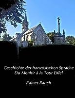 Geschichte Der Franzoesischen Sprache: Du Menhir À La Tour Eiffel (Vorlesungen Zur Sprachwissenschaft)