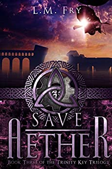 Save Aether: A Teen Steampunk Novel (The Trinity Key Trilogy of the Aether Series Book 3) by [Fry, L.M.]