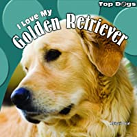 I Love My Golden Retriever (Top Dogs)
