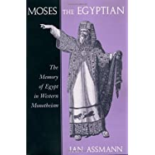 Moses the Egyptian: The Memory of Egypt in Western Monotheism (English Edition)