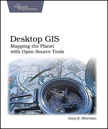Download Desktop GIS: Mapping the Planet With Open Source Tools 1934356069