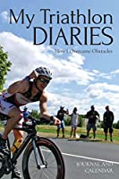 My Triathlon Diaries: Blank Lined Journal With Calendar For Triathletes