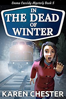 In the Dead of Winter (an Emma Cassidy Mystery Book 5) by [Chester, Karen]