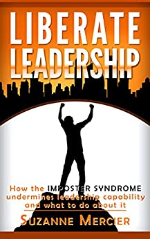 Liberate Leadership: How the Imposter  Syndrome undermines leadership capability and what to do about it by [Mercier, Suzanne]