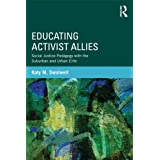 Educating Activist Allies: Social Justice Pedagogy with the Suburban and Urban Elite (Critical Social Thought Book 38)