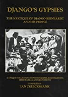 Django's Gypsies: The Mystique of Django Reinhardt and His People : A Unique Collection of Photographs, Illustrations, Memorabilia and Quotations