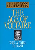 The Age of Voltaire: A History of Civilization in Western Europe from 1715 to 1756, With Special Emphasis on the Conflict Between Religion and Philosophy