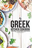 My Greek Kitchen Cookbook: Traditional Taverna Greek Food Recipes - Delicious Dips, Mouthwatering Mezes, and Marvellous Mains