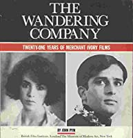 The Wandering Company: Twenty-One Years of Merchant Ivory Films