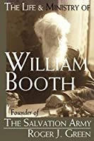 Life And Ministry of William Booth: Founder of the Salvation Army