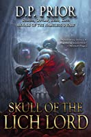 Skull of the Lich Lord: Soldier, Outlaw, Hero, King (Annals of the Nameless Dwarf)
