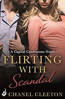 Flirting With Scandal: Capital Confessions 1 by [Cleeton, Chanel]