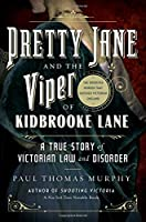 Pretty Jane and the Viper of Kidbrooke Lane: A True Story of Victorian Law and Disorder