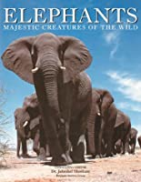 Elephants: Majestic Creatures of the Wild (Mighty Creature Series)