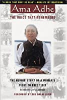 Ama Adhe, the Voice That Remembers: The Heroic Story of a Woman's Fight to Free Tibet