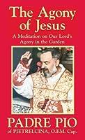 The Agony of Jesus by O.F.M., Cap. Padre Pio of Pietrelcina(2009-03-01)