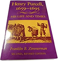 Henry Purcell, 1659-1695: His Life and Times