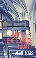 Where is God's House Today?