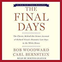 The Final Days: The Classic, Behind-the-Scenes Account of Richard Nixon's Dramatic Last Days in the White House