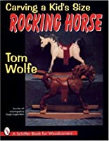 Carving a Kid's Size Rocking Horse (Schiffer Book for Woodcarvers)