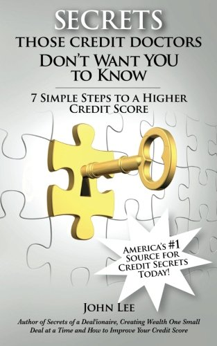 Download Secrets Those Credit Doctors Don't Want You to Know: 7 Simple Steps to a Higher Credit Score & Avoiding a Debt Sentence 1518766439