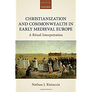 Christianization and Commonwealth in Early Medieval Europe: A Ritual Interpretation