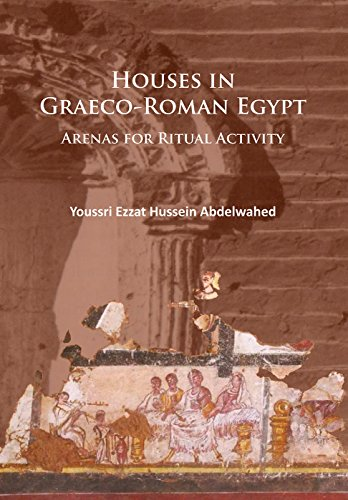 Download Houses in Graeco-Roman Egypt: Arenas for Ritual Activity 1784914371